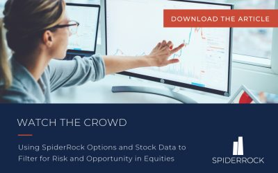 New Article: Watch the Crowd: Using SpiderRock Data to Filter for Risk and Opportunities
